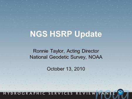 NGS HSRP Update Ronnie Taylor, Acting Director National Geodetic Survey, NOAA October 13, 2010.