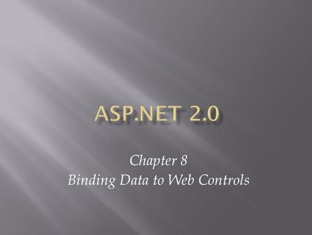 Chapter 8 Binding Data to Web Controls. ASP.NET 2.0, Third Edition2.