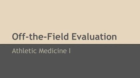 Off-the-Field Evaluation Athletic Medicine I. Objectives ● Know: o The organs located in each abdominopelvic quadrant. o Difference between clinical and.