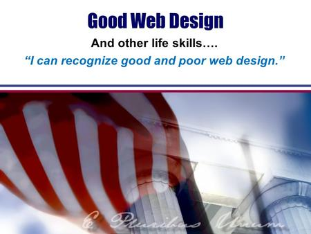"Good Web Design And other life skills…. ""I can recognize good and poor web design."""