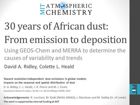 30 years of African dust: From emission to deposition Using GEOS-Chem and MERRA to determine the causes of variability and trends David A. Ridley, Colette.