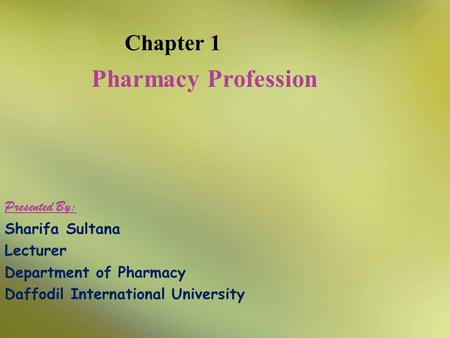 Pharmacy Profession Chapter 1 Presented By: Sharifa Sultana Lecturer