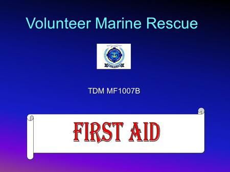 Volunteer Marine Rescue TDM MF1007B. Apply First Aid  Fractures  Head Injuries  Spinal Injuries  Sprains & Strains  Foreign Bodies  Eye Injuries.