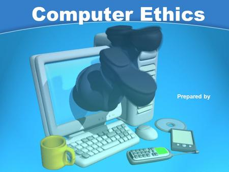 "Computer Ethics Prepared by. Discuss ""Character is what you do when no one is watching."" --old adage."