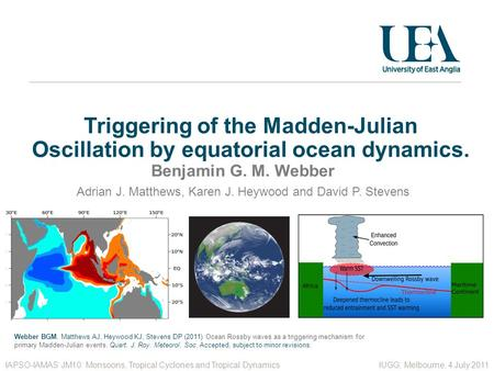 Triggering of the Madden-Julian Oscillation by equatorial ocean dynamics. Benjamin G. M. Webber IAPSO-IAMAS JM10: Monsoons, Tropical Cyclones and Tropical.