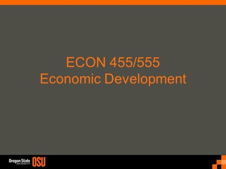 ECON 455/555 Economic Development. What is Economic Development?What is Economic Development? –Income and Growth? –Poverty and Inequality? –Health and.