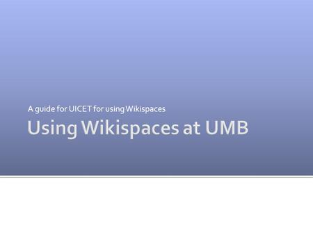 A guide for UICET for using Wikispaces.  A wiki is a web page or collection of web pages that can be linked together as a website.  Wikis are often.