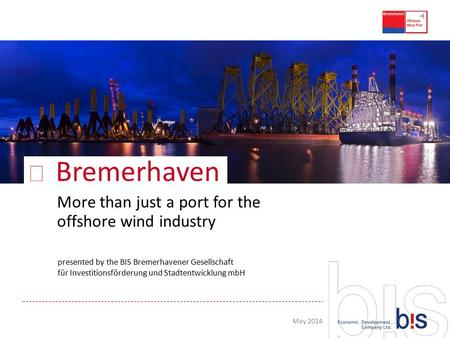 ▶ Bremerhaven presented by the BIS Bremerhavener Gesellschaft für Investitionsförderung und Stadtentwicklung mbH More than just a port for the offshore.