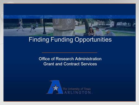 Office of Research Administration Grant and Contract Services Finding Funding Opportunities.