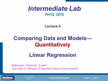 LINEAR REGRESSION Introduction Section 0 Lecture 1 Slide 1 Lecture 5 Slide 1 INTRODUCTION TO Modern Physics PHYX 2710 Fall 2004 Intermediate 3870 Fall.