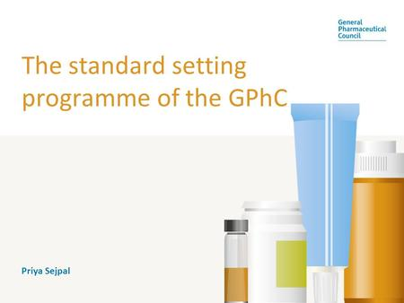 The standard setting programme of the GPhC Priya Sejpal.
