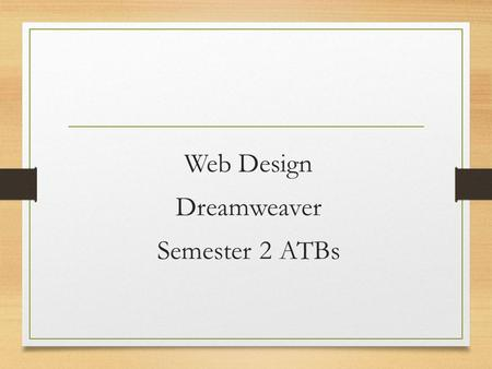 Web Design Dreamweaver Semester 2 ATBs. ATB #1 What is a web site?