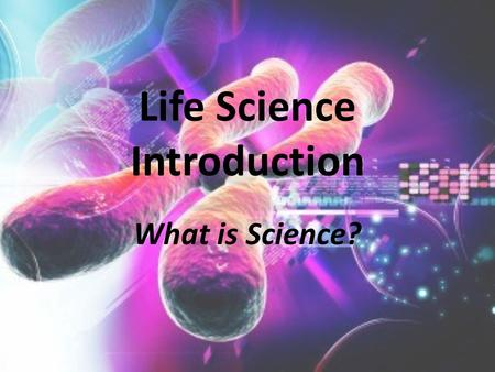 Life Science Introduction What is Science?. Life Science Branches.