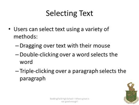 Selecting Text Users can select text using a variety of methods: – Dragging over text with their mouse – Double-clicking over a word selects the word –