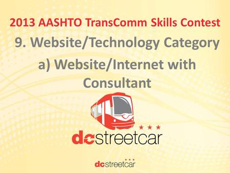 9. Website/Technology Category a) Website/Internet with Consultant 2013 AASHTO TransComm Skills Contest.