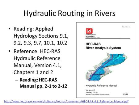 Hydraulic Routing in Rivers Reading: Applied Hydrology Sections 9.1, 9.2, 9.3, 9.7, 10.1, 10.2 Reference: HEC-RAS Hydraulic Reference Manual, Version 4.1,