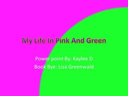 Power point By: Kaylee D Book Bye: Lisa Greenwald.