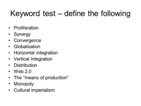 Keyword test – define the following Proliferation Synergy Convergence Globalisation Horizontal integration Vertical integration Distribution Web 2.0 The.
