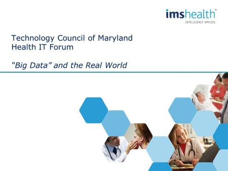 "Technology Council of Maryland Health IT Forum ""Big Data"" and the Real World."