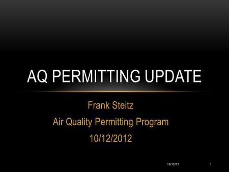 Frank Steitz Air Quality Permitting Program 10/12/2012