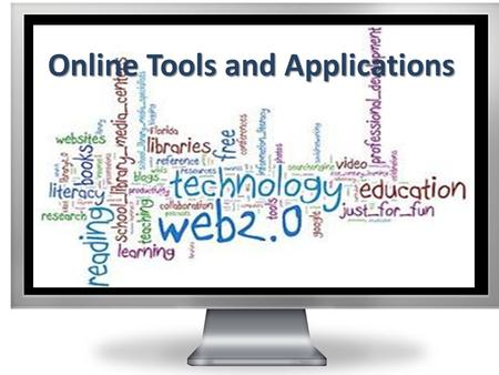 Online Tools and Applications. Purpose The purpose of this workshop is to provide an opportunity to learn a little more about web tools that can be used.