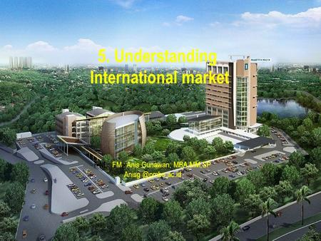 Copyright © 2014 Pearson Education 5. Understanding International market FM : FM : Anis Gunawan, MBA,MM,SP