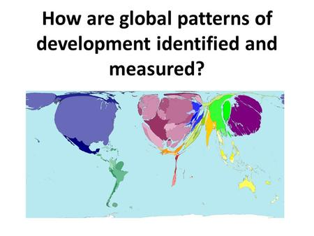 How are global patterns of development identified and measured?