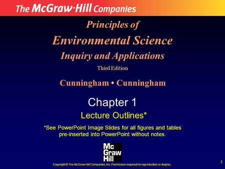1 Principles of Environmental Science Inquiry and Applications Third Edition Cunningham Chapter 1 Lecture Outlines* *See <strong>PowerPoint</strong> Image Slides for all.