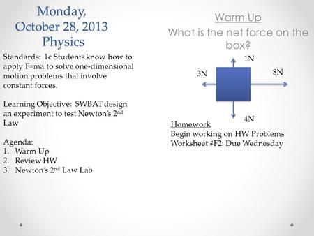 Monday, October 28, 2013 Physics Standards: 1c Students know how to apply F=ma to solve one-dimensional motion problems that involve constant forces. Learning.