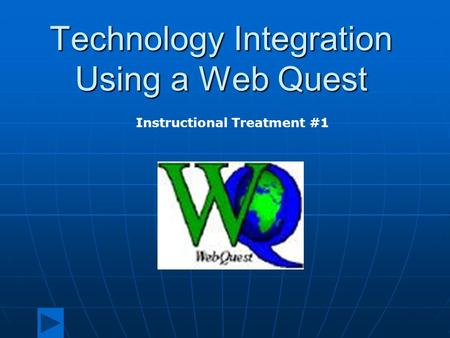 Technology Integration Using a Web Quest Instructional Treatment #1.