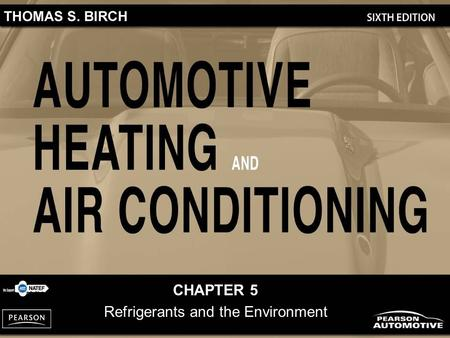 CHAPTER 5 <strong>Refrigerants</strong> <strong>and</strong> the Environment. Automotive Heating <strong>and</strong> <strong>Air</strong> <strong>Conditioning</strong>, 6/e By Thomas S. Birch Copyright © 2012, 2010, 2006, 2001, 1997,