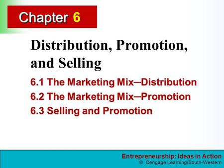 Entrepreneurship: Ideas in Action © Cengage Learning/South-Western ChapterChapter Distribution, Promotion, and Selling 6.1 The Marketing Mix─Distribution.
