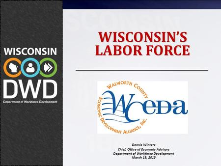 March 19, 2015 Wisconsin's Labor Force Dennis Winters Chief, Office of Economic Advisors Department of Workforce Development March 19, 2015 WISCONSIN'S.