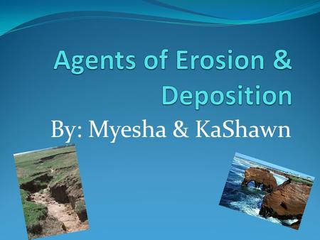 By: Myesha & KaShawn. Shoreline Erosion & Deposition Shoreline- where land & a body of water meet Beach- an area of a shoreline made up of material deposited.