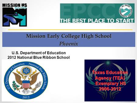 Mission Early College High School Phoenix Texas Education Agency (TEA) Exemplary HS Exemplary HS2006-2012 U.S. Department of Education 2012 National Blue.