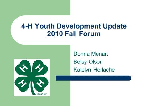 Donna Menart Betsy Olson Katelyn Herlache 4-H Youth Development Update 2010 Fall Forum.