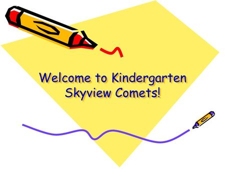 "Welcome to Kindergarten Skyview Comets!. School Times  Please be sure that your child arrives on time to school each day  ""Soft Start""-kids are let."