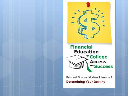 Personal Finance: Module 1 Lesson 1 Determining Your Destiny.