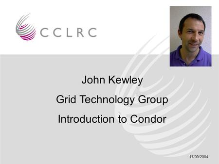 17/09/2004 John Kewley Grid Technology Group Introduction to Condor.