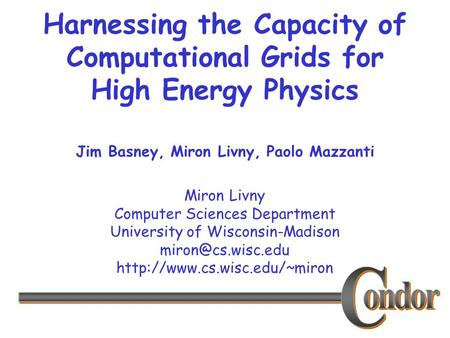 Miron Livny Computer Sciences Department University of Wisconsin-Madison  Harnessing the Capacity of Computational.