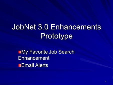 1 JobNet 3.0 Enhancements Prototype My Favorite Job Search Enhancement Email Alerts.