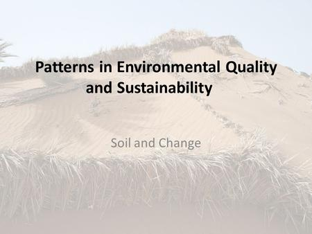 Patterns in Environmental Quality and Sustainability Soil and Change.