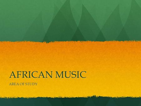 "AFRICAN MUSIC AREA OF STUDY. AFRICAN MUSIC ""Traditional African music is symbolic, an expression and validation of psychic energy."" W. Komla Amoakua."