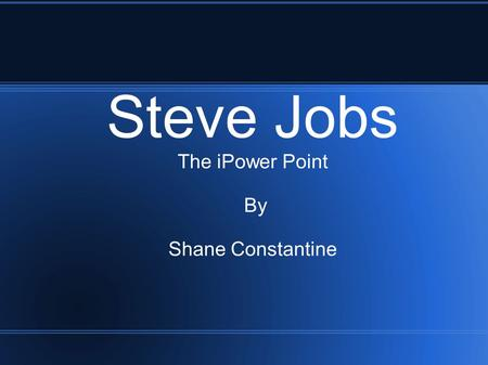 Steve Jobs The iPower Point By Shane Constantine.