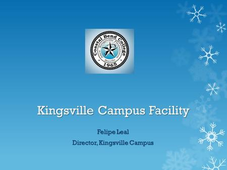 Kingsville Campus Facility Felipe Leal Director, Kingsville Campus.