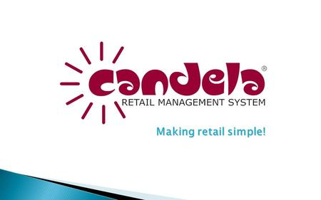 Making retail simple!.  Company Formed in Year 2000  Started working on CANDELA RMS in 2002  Product Company focused on Retail  Developed Partner.