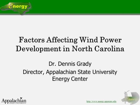 Factors Affecting Wind Power Development in North Carolina Dr. Dennis Grady Director, Appalachian State University Energy.