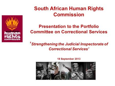 South African Human Rights Commission Presentation to the Portfolio Committee on Correctional Services ' Strengthening the Judicial Inspectorate of Correctional.