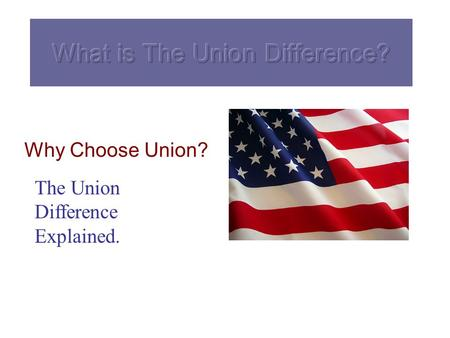 Why Choose Union? The Union Difference Explained..