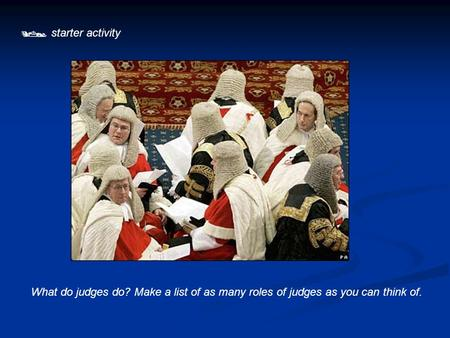  starter activity What do judges do? Make a list of as many roles of judges as you can think of.
